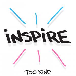 TOO KIND - Inspire