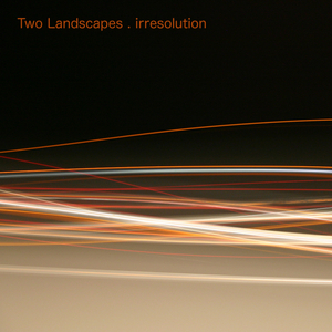 TWO LANDSCAPES - Irresolution