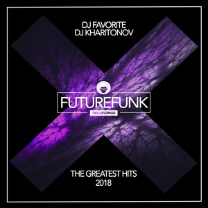 DJ FAVORITE/DJ KHARITONOV - The Greatest Hits 2018