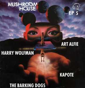 HARRY WOLFMAN/ART ALFIE/THE BARKING DOGS/JACKY MINGO & KAPOTE - Mushroom House EP5