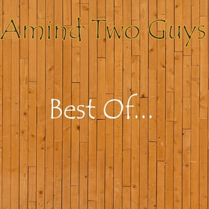 AMIND TWO GUYS - Best Of...