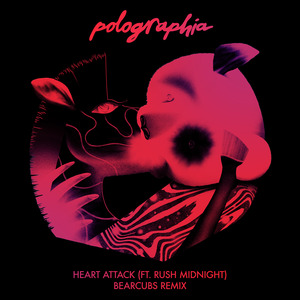 POLOGRAPHIA feat RUSH MIDNIGHT - Heart Attack (Bearcubs remix)