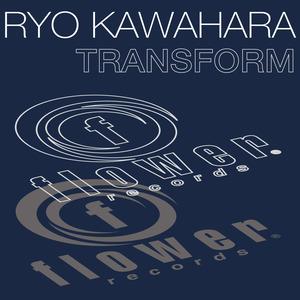 RYO KAWAHARA - Transform