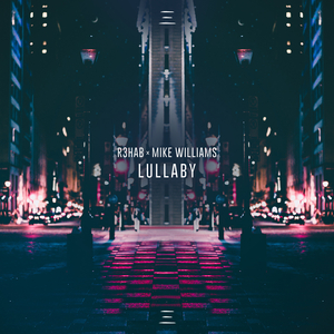 R3HAB & MIKE WILLIAMS - Lullaby