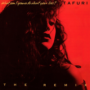TAFURI - What Am I Gonna Do (About Your Love)? (The Remix)
