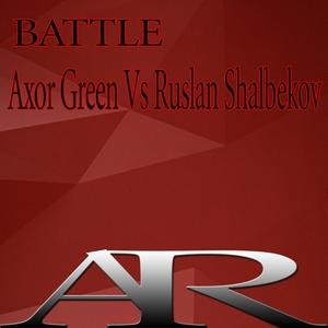 RUSLAN SHALBEKOV/AXOR GREEN - Battle