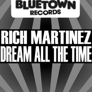 RICH MARTINEZ - Dream All The Time