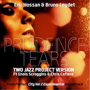 ERIC HOSSAN & BRUNO LEYDET - Prudence Tears
