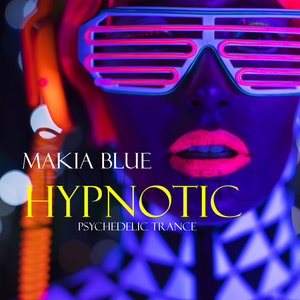 MAKIA BLUE - Hypnotic: Psychedelic Trance