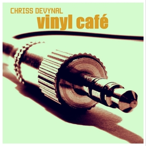 CHRISS DEVYNAL - Vinyl Cafe