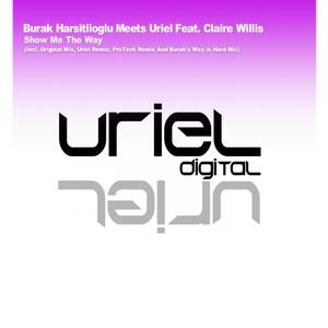 BURAK HARSITLIOGLU meets URIEL feat CLAIRE WILLIS - Show Me The Way