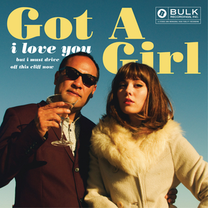 GOT A GIRL - I Love You But I Must Drive Off This Cliff Now