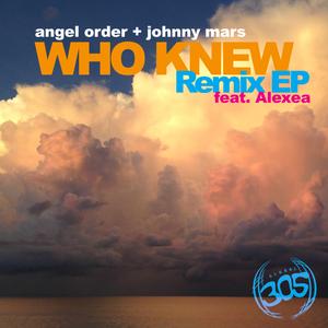 ANGEL ORDER & JOHNNY MARS feat ALEXEA - Who Knew Remix EP