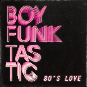 BOY FUNKTASTIC - 80's Love