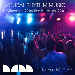 T MIXWELL feat CANDICE FLIEDNER-CUELLAR - Do For Me