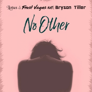LOTUS & FROST VEGAS feat BRYSON TILLER - No Other