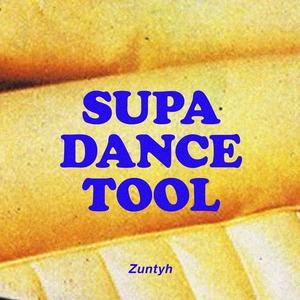 ZUNTYH - Supa Dance Tool