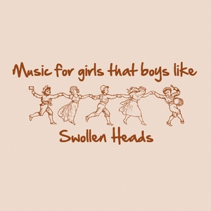 SWOLLEN HEADS - Music For Girls That Boys Like