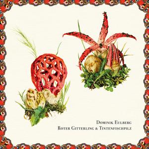 DOMINIK EULBERG - Roter Gitterling & Tintenfischpilz