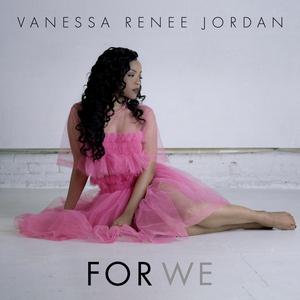 VANESSA RENEE JORDAN - For We