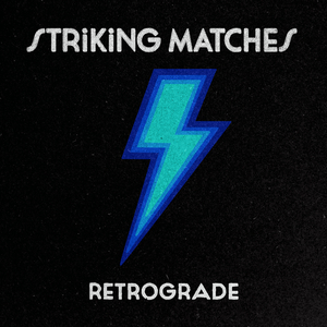 STRIKING MATCHES - Retrograde