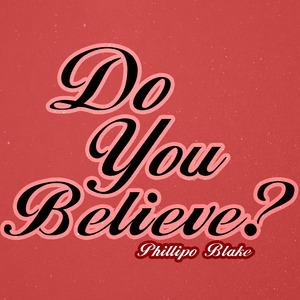 PHILLIPO BLAKE - Do You Believe?