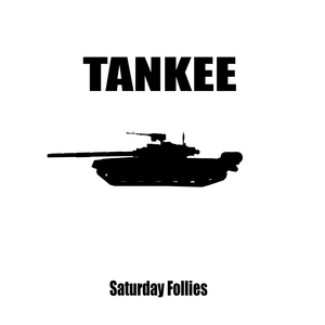 TANKEE - Saturday Follies