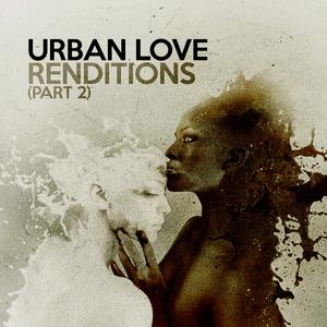 URBAN LOVE - Renditions Part 2