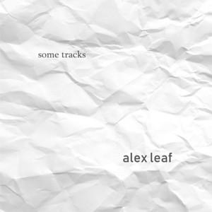 ALEX LEAF - Some Tracks