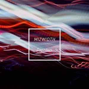 MIZWIDTH - Dayz Days