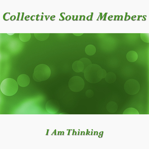 COLLECTIVE SOUND MEMBERS - I Am Thinking