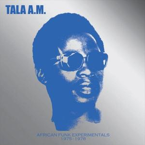 TALA AM - African Funk Experimentals 1975 To 1978
