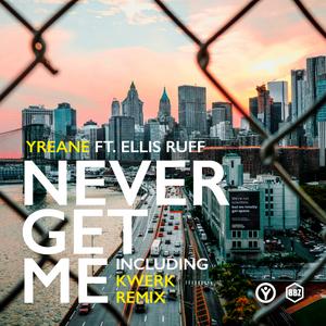 YREANE feat ELLIS RUFF - Never Get Me