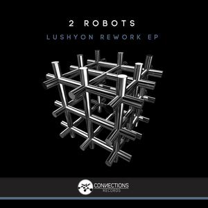 2 ROBOTS - Lushyon Rework EP