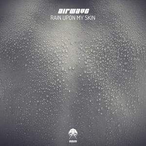 AIRWAVE - Rain Upon My Skin