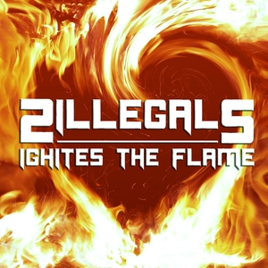 2ILLEGALS - Ighites The Flame