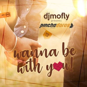 DJ MOFLY presents PINCHADORES - Wanna Be With You