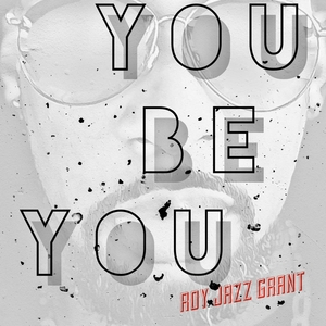 ROY JAZZ GRANT - You Be You