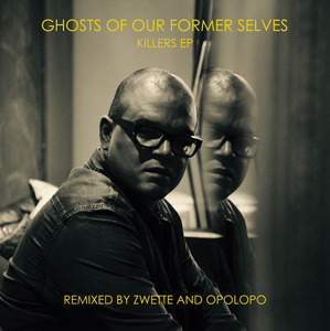 GHOSTS OF OUR FORMER SELVES - Killers EP (Remixes)