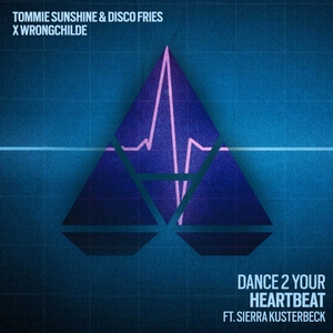 TOMMIE SUNSHINE & DISCO FRIES X WRONGCHILDE feat SIERRA KUSTERBECK - Dance 2 Your Heartbeat