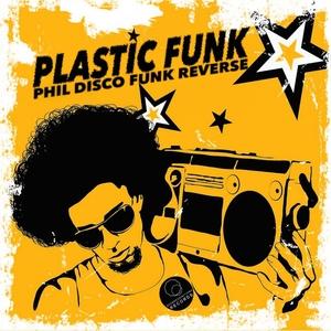FUNK REVERSE vs PHIL DISCO - Plastic Funk