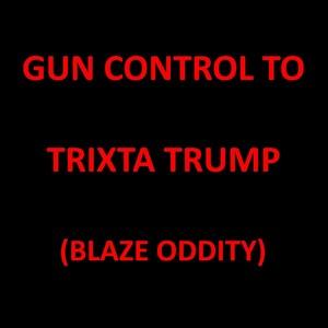 AYNO GOZE - Gun Control To Trixta Trump