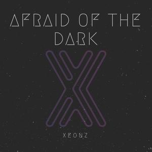 XEONZ - Afraid Of The Dark