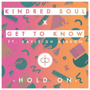 KINDRED SOUL X GET TO KNOW feat KAYLEIGH GIBSON - Hold On