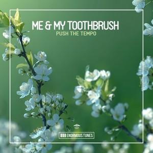 ME & MY TOOTHBRUSH - Push The Tempo