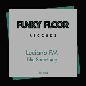 LUCIANO FM - Like Something
