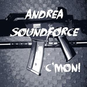ANDREA SOUNDFORCE - C'mon!