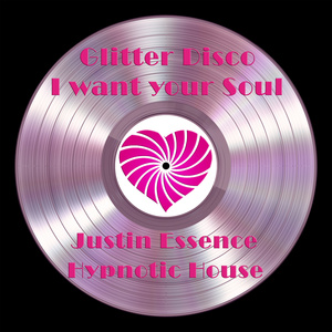 JUSTIN ESSENCE - Glitter Disco (I Want Your Soul)