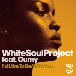 WHITE SOUL PROJECT feat OUMY - I'd Like To Be With You
