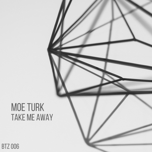 MOE TURK - Take Me Away